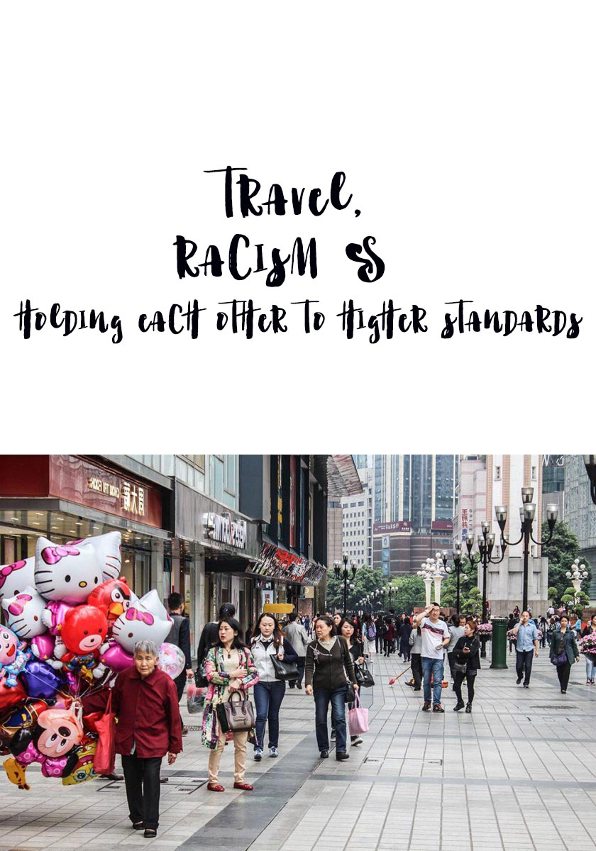 Do you think racism and travel are mutually exclusive? I just got reminded they aren't and that we need to hold each other to higher standards and speak up.