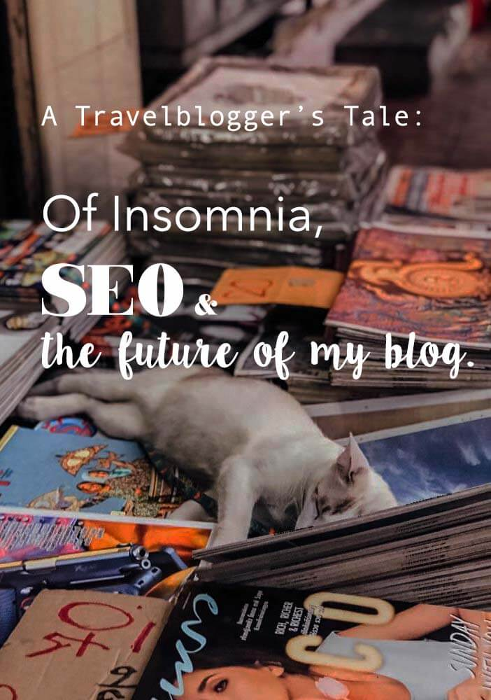 Some personal and very honest thoughts about this blog and the state it is, SEO in general and how to make the best out of jetlag-induced insomnia. #travelblogger